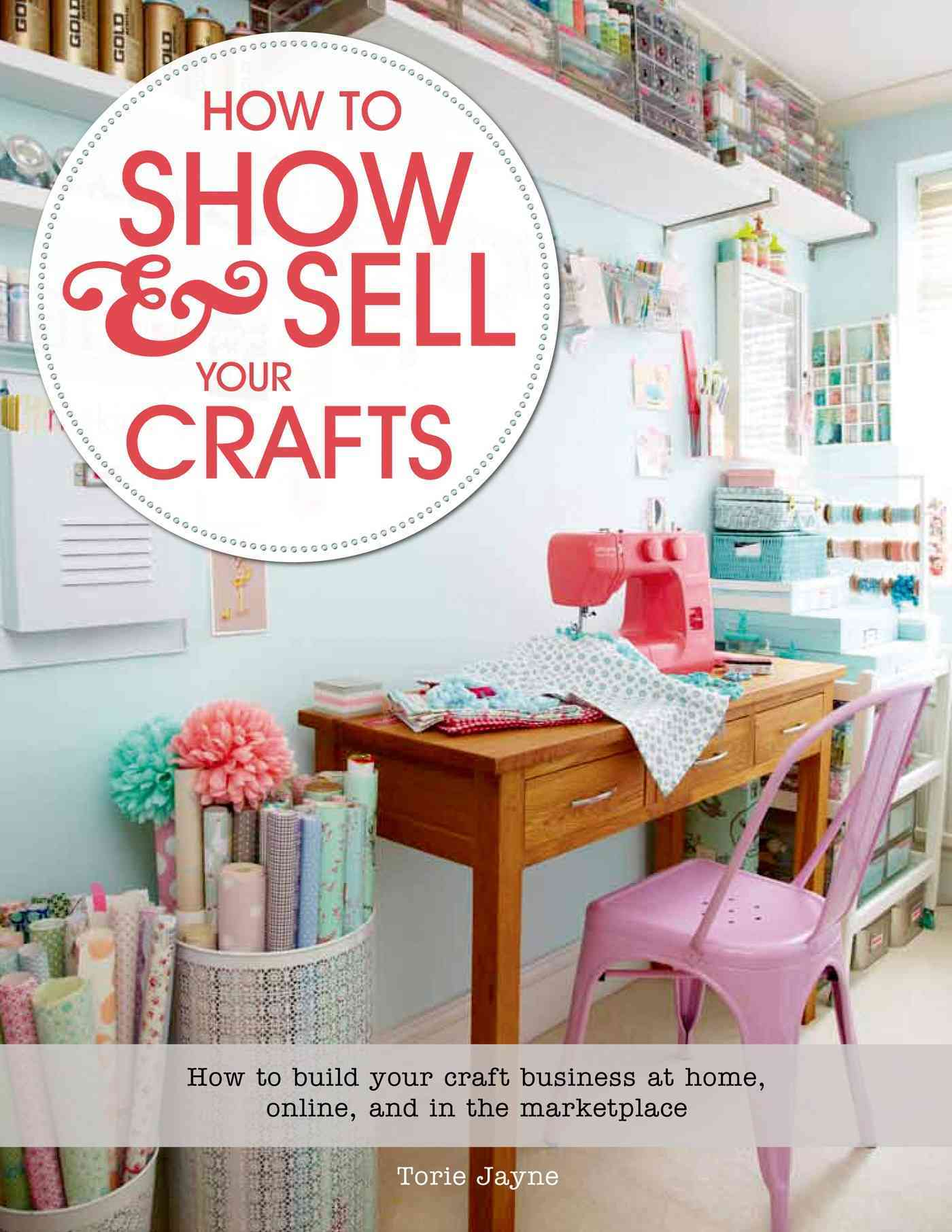 How to Show & Sell Your Crafts By Jayne, Torie