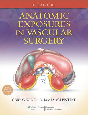 Anatomic Exposures in Vascular Surgery By Wind, Gary G.